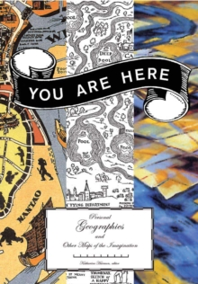 You are Here : Personal Geographies and Other Maps of the Imagination, Paperback Book
