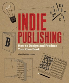 Indie Publishing : How to Design and Produce Your Own Book, Paperback