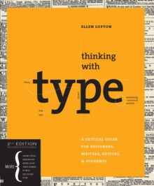 Thinking with Type : A Critical Guide for Designers, Writers, Editors, and Students, Paperback Book