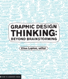 Graphic Design Thinking : Beyond Brainstorming, Paperback