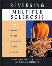 Reversing Multiple Sclerosis : 9 Effective Steps to Recover Your Health, Paperback Book
