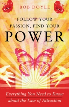 Follow Your Passion, Find Your Power : Everything You Need to Know About the Law of Attraction, Paperback
