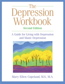 The Depression Workbook : A Guide for Living with Depression and Manic Depression, Paperback Book