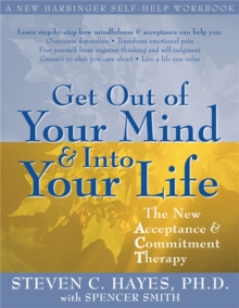 Get Out of Your Mind and into Your Life : The New Acceptance and Commitment Therapy, Paperback Book