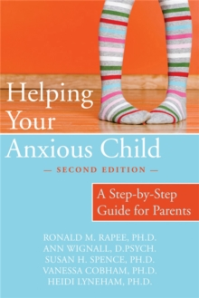Helping Your Anxious Child : A Step-by-step Guide for Parents, Paperback Book