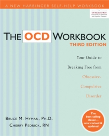 The OCD Workbook : Your Guide to Breaking Free from Obsessive-Compulsive Disorder, Paperback