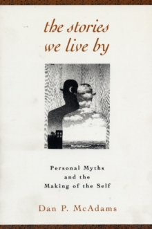 The Stories We Live : Personal Myths and the Making of the Self, Paperback Book
