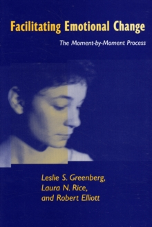 Facilitating Emotional Change : The Moment--by-Moment Process, Paperback