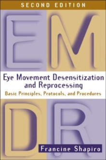 Eye Movement Desensitization and Reprocessing (EMDR) : Basic Principles, Protocols, and Procedures, Hardback