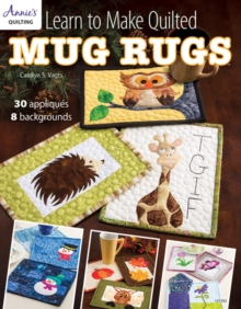 Learn to Make Quilted Mug Rugs : 30 Appliques 8 Backgrounds, Paperback