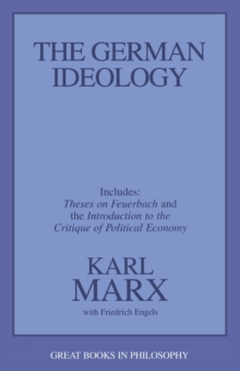 The German Ideology : Including Theses on Feuerbach and an Introduction to the Critique of Political Economy, Paperback