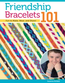 Friendship Bracelets 101 : Fun to Make! Fun to Wear! Fun to Share!, Paperback