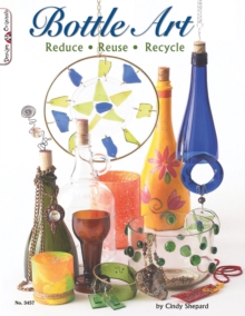 Bottle Art : Reduce. Reuse. Recycle, Paperback Book