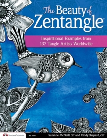 The Beauty of Zentangle : Wonderful examples from top tangle artists around the world, Paperback
