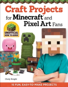 Craft Projects for Minecraft and Pixel Art Fans : An Independent Do-it-Yourself Guide, Paperback