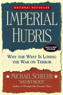 Imperial Hubris : Why the West Is Losing the War on Terror, Paperback