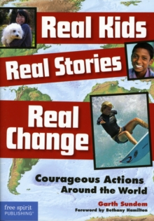 Real Kids, Real Stories, Real Change : Courageous Actions Around the World, Paperback