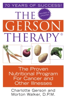 The Gerson Therapy : the Proven Nutritional Program for Cancer and Other Illnesses, Paperback Book