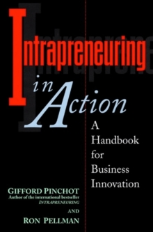 Intrapreneuring in Action : A Handbook for Business Innovation, Paperback Book