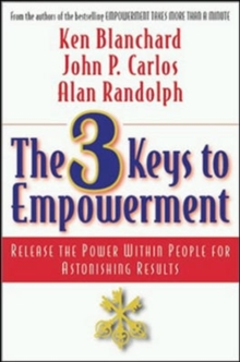 The 3 Keys to Empowerment : Release the Power Within People for Astonishing Results, Paperback Book