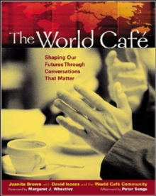 The World Cafe : Shaping Our Futures Through Conversations That Matter, Paperback