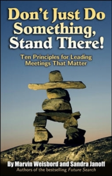 Don't Just Do Something, Stand There! : Ten Principles for Leading Meetings That Matter, Paperback
