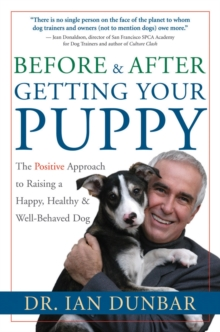 Before and after Getting Your Puppy : The Positive Approach to Raising a Happy, Healthy, and Well-Behaved Dog, Hardback