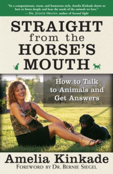 Straight from the Horse's Mouth : How to Talk to Animals and Get Answers, Paperback