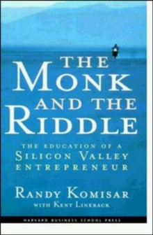 The Monk and the Riddle : The Education of a Silicon Valley Entrepreneur, Hardback