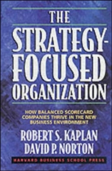 The Strategy-Focused Organization : How Balanced Scorecard Companies Thrive in the New Business Environment, Hardback