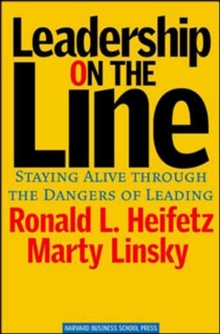 Leadership on the Line : Staying Alive Through the Dangers of Leading, Hardback