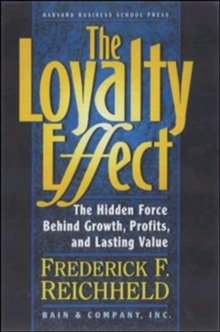 The Loyalty Effect : The Hidden Force Behind Growth, Profits and Lasting Value, Paperback