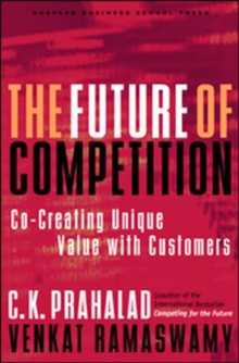 The Future of Competition : Co-Creating Unique Value with Customers, Hardback Book