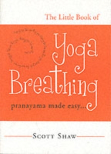 The Little Book of Yoga Breathing : Pranayama Made Easy, Paperback