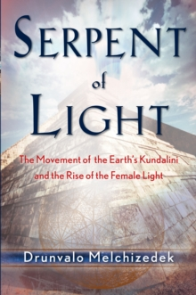 Serpent of Light : Beyond 2012: the Movement of the Earth's Kundalini and the Rise of the Female Light, Paperback