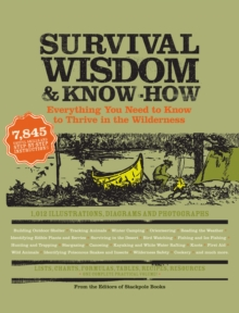 Survival Wisdom and Know-how : Everything You Need to Know to Thrive in the Wilderness, Paperback