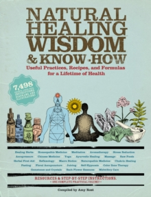 Natural Healing Wisdom and Know How : Useful Practices, Recipes, and Formulas for a Lifetime of Health, Paperback