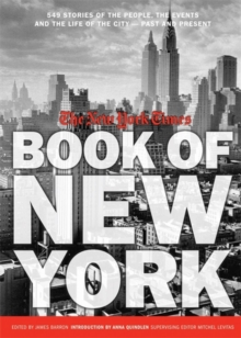 The New York Times Book of New York : 549 Stories of the People, the Streets, and the Life of the City Past and Present, Hardback