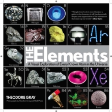 The Elements : A Visual Exploration of Every Known Atom in the Universe, Hardback
