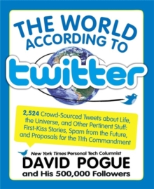 The World According to Twitter : Crowd-sourced Wit and Wisdom from David Pogue (and His 350,000 Followers), Paperback