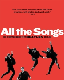 All the Songs : The Story Behind Every Beatles Release, Hardback