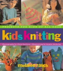 Kids Knitting : Projects for Kids of All Ages, Paperback Book