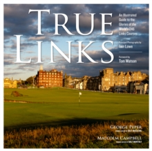 True Links : An Illustrated Guide to the Glories of the World's 246 Links Courses, Hardback