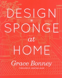 Design*Sponge Big Book of Ideas for the Home : A Guide to Inspiring Homes - and All the Tools You Need to Create Your Own, Hardback