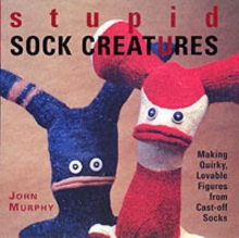 Stupid Sock Creatures : Making Quirky, Lovable Figures from Cast-off Socks, Paperback Book