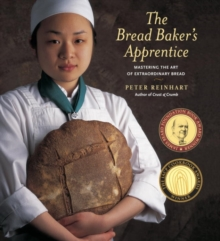 The Bread Baker's Apprentice : Making Classic Breads with the Cutting-edge Techniques of a Bread Master, Hardback