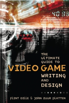 The Ultimate Guide to Video Game Writing and Design, Paperback