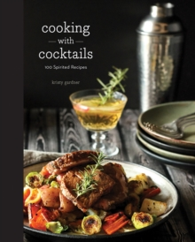 Cooking with Cocktails Food Made with Booze, Perhaps While You're Drinking, Hardback Book
