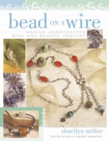 Bead on a Wire : Making Handcrafted Wire and Beaded Jewelry, Paperback