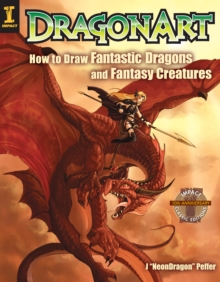 DragonArt : How to Draw Fantastic Dragons and Fantasy Creatures, Paperback
